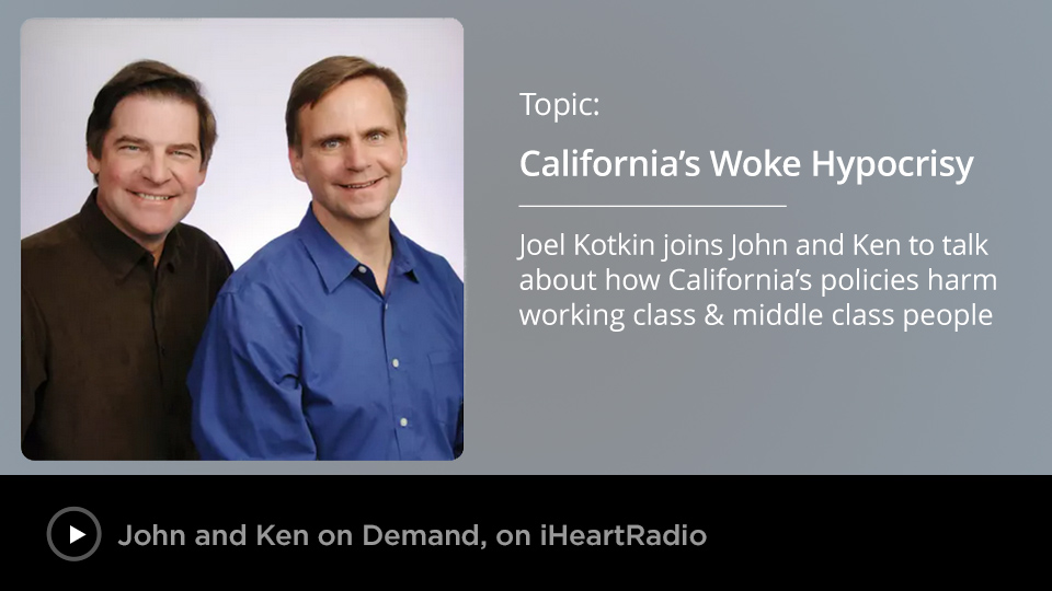 Joel Kotkin talks with John and Ken about how California's policies harm working and middle class people