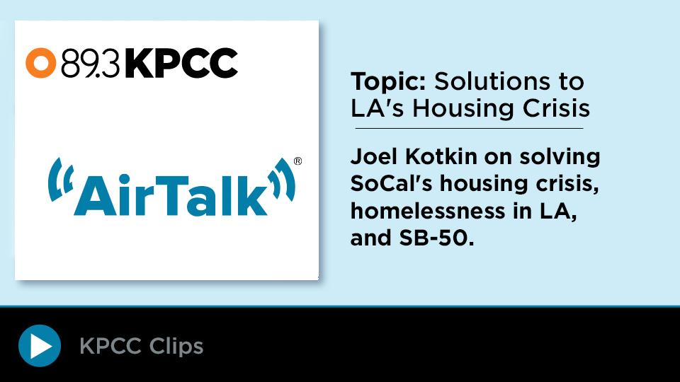 AirTalk - Kotkin on Solving LA's Housing Crisis