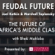 Feudal Future Podcast — The Future of Africa's Middle Class