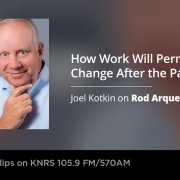 Joel Kotkin talks about how the pandemic changes the workplace